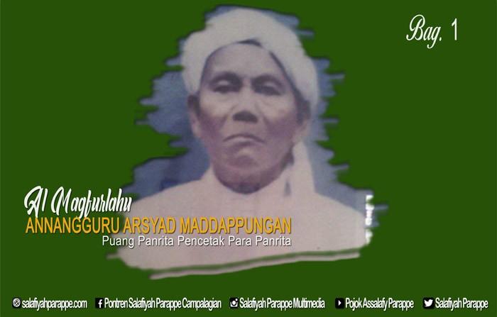 MENGENAL LEBIH DEKAT Al MAGFURLAHU ANNANGGURU ARSYAD MADDAPPUNGAN (Bag. 1)